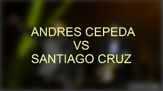 ANDRES CEPEDA VS SANTIAGO CRUZ