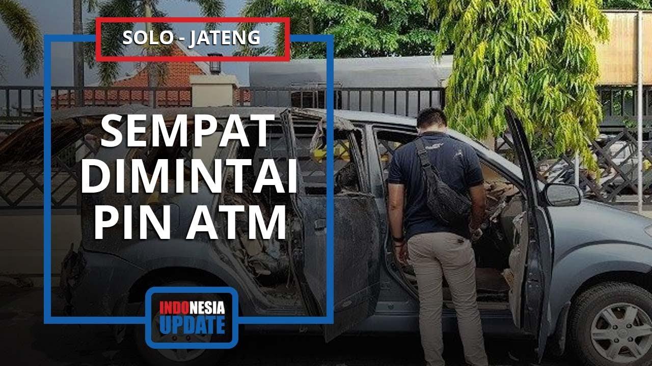 Saat Sakaratul Maut, Wanita yang Dibakar di Mobil di Sukoharjo Dipaksa Pelaku Sebut Nomor PIN ATM