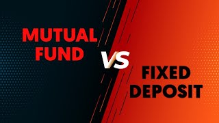Bank Fixed Deposit VS Mutual Fund - Which one is Better?