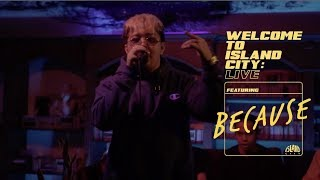 WELCOME TO ISLAND CITY: LIVE | Because   Esmi (prod. By Nexx Friday)