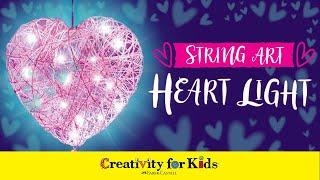 Creativity For Kids - String Art Heart Light