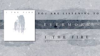 I The Fire - Evermore (OFFICIAL SINGLE STREAM)