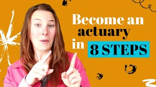 How to become an Actuary in 8 steps!