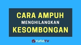 Cara Ampuh Menghilangkan Kesombongan (Sifat Sombong) - Poster Dakwah Yufid TV