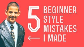 5 Most Common Beginner or Young Man Style Mistakes ( I made them too)
