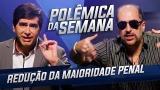 REDUÇÃO DA MAIORIDADE PENAL - POLÊMICA DA SEMANA