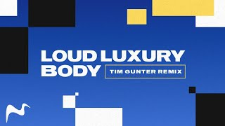 Loud Luxury   Body (Tim Gunter Remix Edit)