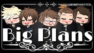 Big Plans~Why Don't We [GLMV]