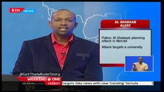 Weekend@One: Kenyans asked to stay vigil as Al Shabaab issue a threat to a University of the Nairobi