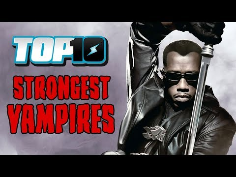 Top 10 Strongest Vampires