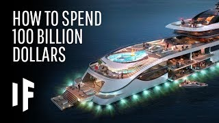 What If You Had One Hundred Billion Dollars