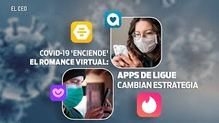 COVID-19 'enciende' el romance virtual: apps de ligue cambian estrategia