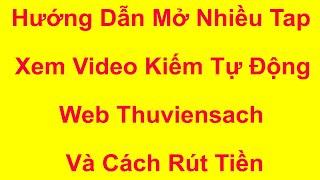 Hướng Dẫn Mở Nhiều Tap Xem Video Kiếm Tự Động Web Thuviensach  Và Cách Rút Tiền