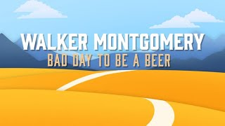 Walker Montgomery Bad Day To Be A Beer