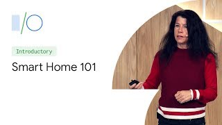 Smart Home 101: How to Develop for the Connected Home (Google I/O'19)