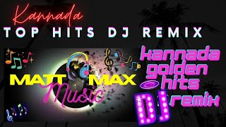EVERGREEN KANNADA SONGS DJ REMIX | KANNADA TOP HIT SONGS | MATT MAX MUSIC | KANNADA GOLDEN HITS