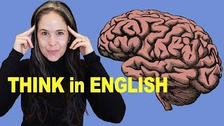 How to THINK in English | No More Translating in Your Head!
