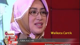 Satu Jam Lebih Dekat Bersama Walikota Tangerang Selatan Yang Sangat Cantik, AIRIN RACHMI