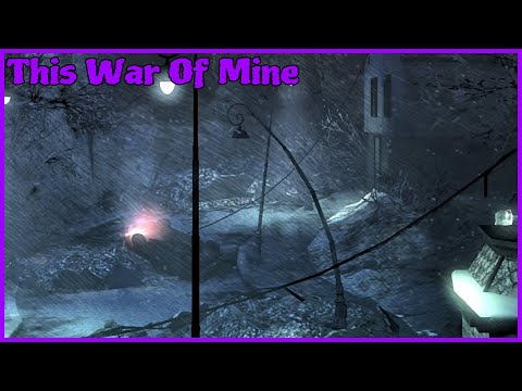 This War Of Mine/Appreciation/E12S1