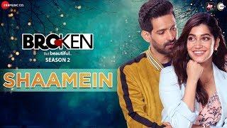 Shaamein - Broken But Beautiful Season 2 | Vikrant M