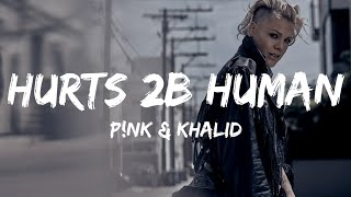 P!nk   Hurts 2B Human (ft. Khalid) (Lyrics)