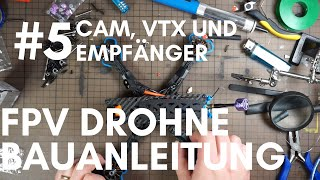 FPV Freestyle Drohne Bauanleitung - #5 Cam, VTX, Empfänger und XT60 Stecker anbringen