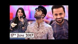 Jeeto Pakistan - Special Guest : Sanam Baloch & Waseem Badami - 17th June 2017