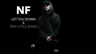 NF Let You Down   (Tray Little Remix)