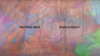 "Matthew Dear – ""Muscle Beach"""