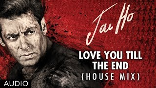 Jai Ho Song Love You Till The End (House Mix) Full Audio