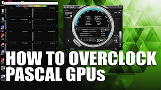 Ultimate How to Overclock Pascal GPU Guide - GTX 1060, GTX 1070, GTX 1080, GTX Titan X