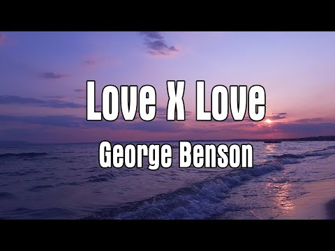 Love x Love - George Benson ( Lyrics )