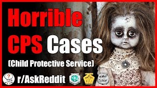 Horrible things that CPS workers had to deal with (r/AskReddit - Reddit Scary Stories)