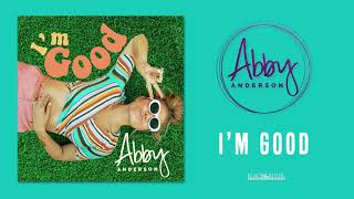 "Abby Anderson   ""I'm Good"" (Official Audio)"