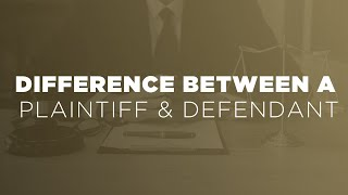 What's the Difference Between a Plaintiff & Defendant?