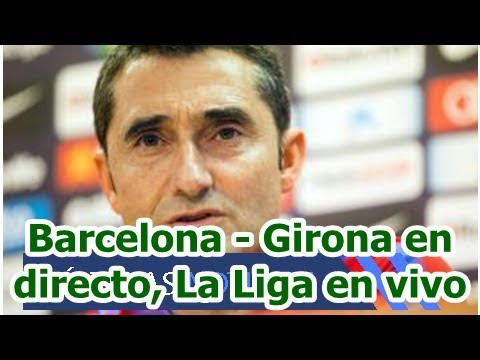 Barcelona - Girona en directo, La Liga en vivo