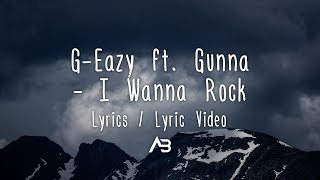 G Eazy   I Wanna Rock Ft. Gunna (Lyrics  Lyric Video)