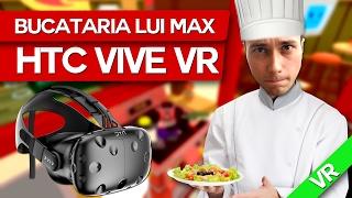BUCATARIA LUI MaxINFINITE (HTC VIVE) SPECIAL!