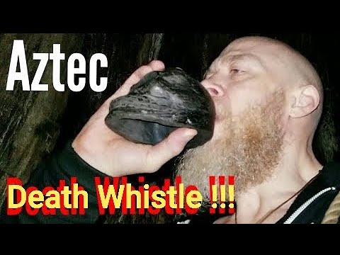 Aztec Death Whistle!!!