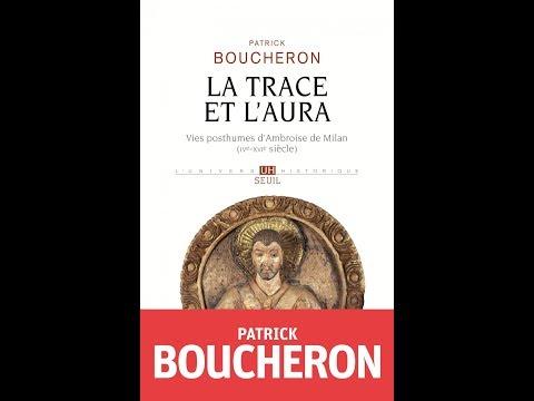 Patrick Boucheron - La trace et l'aura : vies posthumes d'Ambroise de Milan (IVe-XVIe siècle)