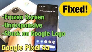 Pixel 4a: Frozen Screen / Unresponsive / Stuck on Google Logo (FIXED)