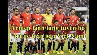 Tuyển Yemen chê bai mọi đánh giá tuyên bố CỨNG trước trận gặp Việt Nam