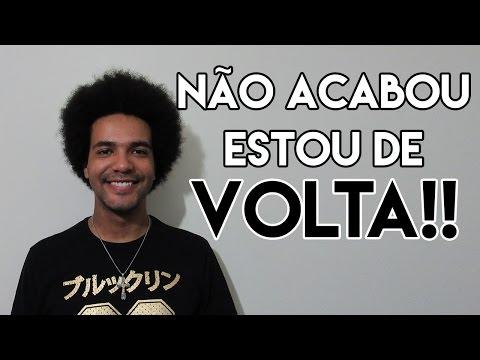 ESTOU DE VOLTA!! MEU CANAL NÃO ACABOU