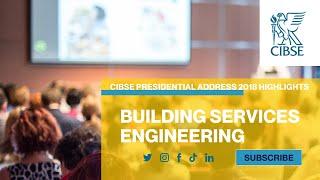 CIBSE Presidential Address 2018 Highlights
