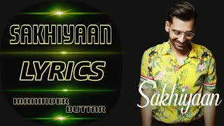 Sakhiyaan (Lyrics) - Maninder Buttar | New   - YouTube