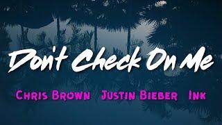 Chris Brown   Don't Check On Me (Lyrics) Ft. Justin Bieber, Ink