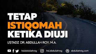 Tetap Istiqomah Ketika di Uji Allah | Ustadz Dr. Abdullah Roy, M.A.