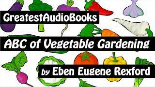 ABC OF VEGETABLE GARDENING - FULL AudioBook   GreatestAudioBooks