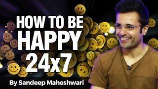 How to be happy 24x7 - By Sandeep Maheshwari I Hindi