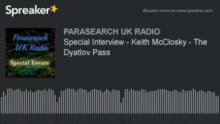 Special Interview - Keith McClosky - The Dyatlov Pass